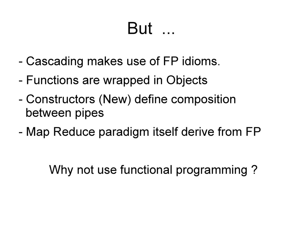 But ... - Cascading makes use of FP idioms. - F...