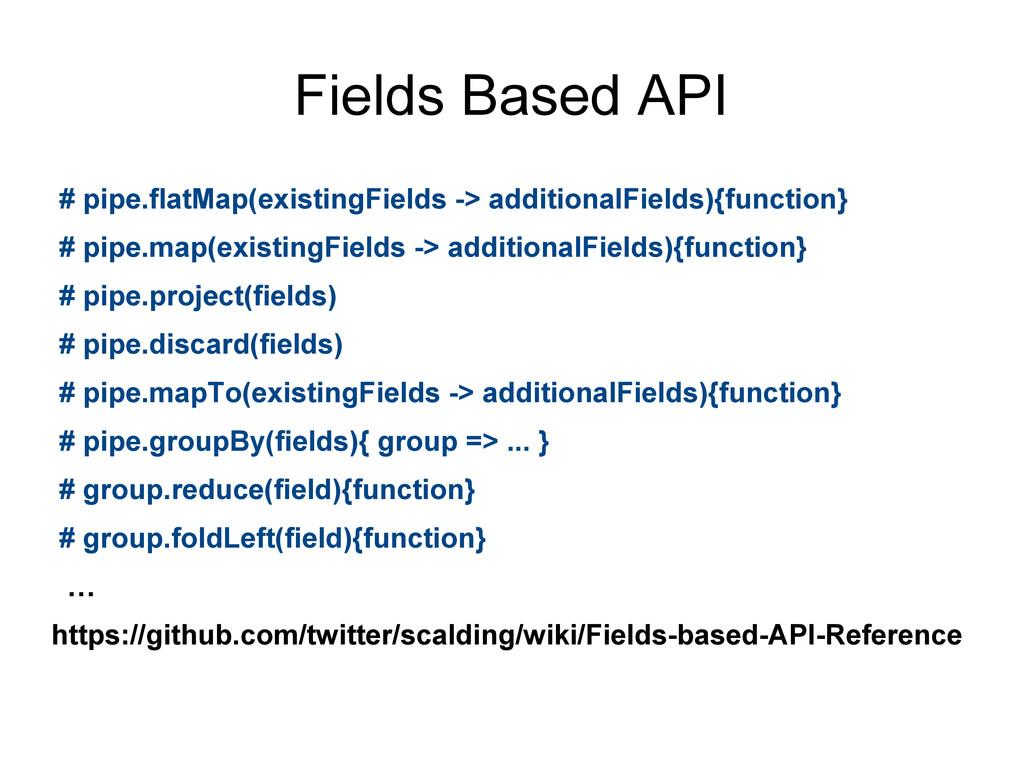 Fields Based API # pipe.flatMap(existingFields ...