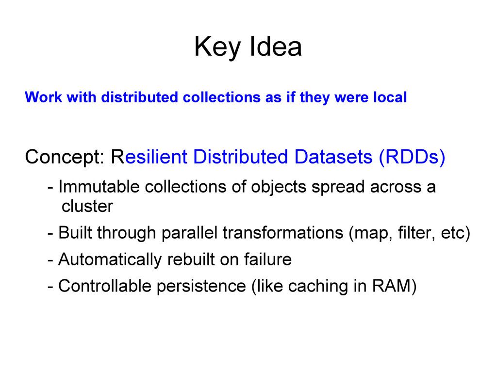 Key Idea Work with distributed collections as i...