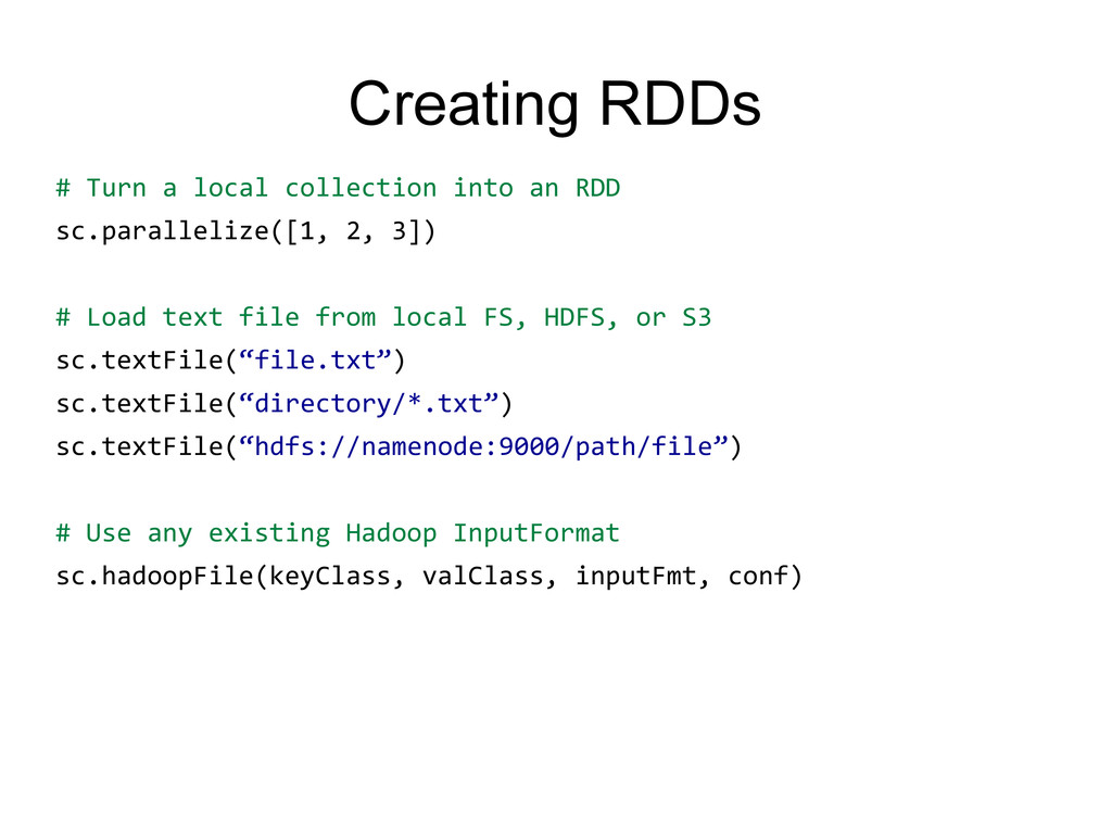 Creating RDDs # Turn a local collection into an...
