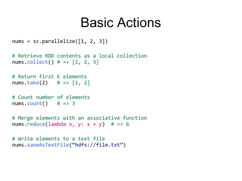 nums = sc.parallelize([1, 2, 3]) # Retrieve RDD...