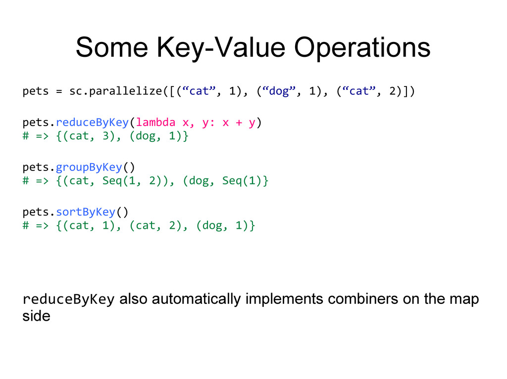 Some Key-Value Operations pets = sc.parallelize...