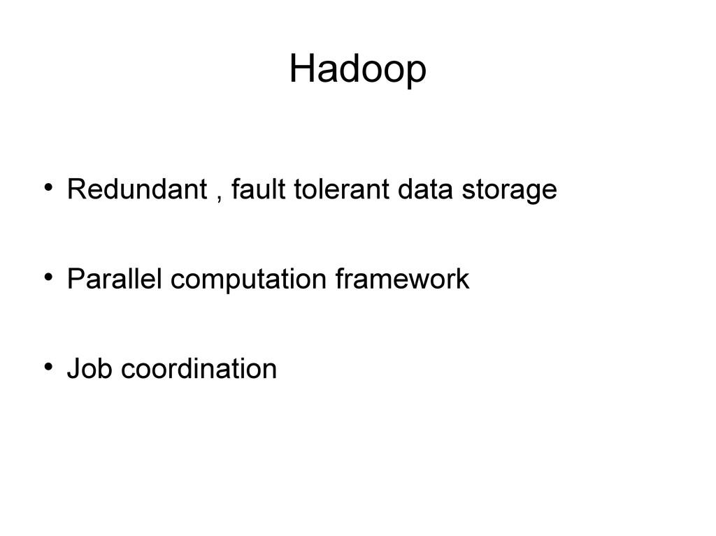 Hadoop  Redundant , fault tolerant data storag...