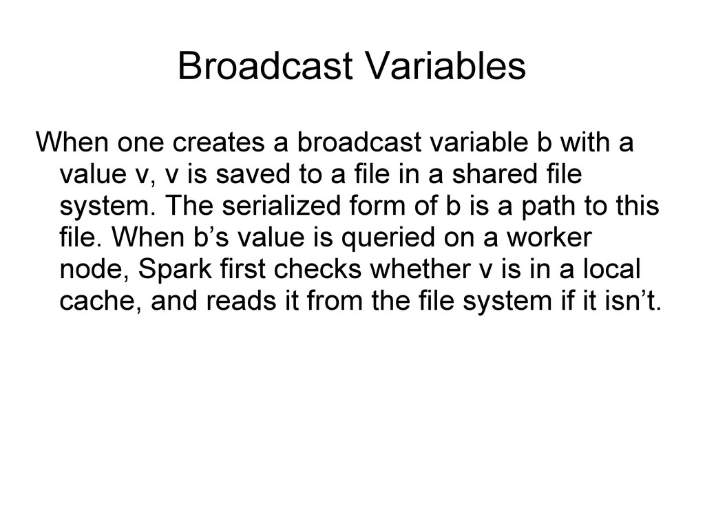 Broadcast Variables When one creates a broadcas...