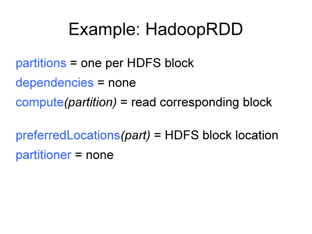 Example: HadoopRDD partitions = one per HDFS bl...