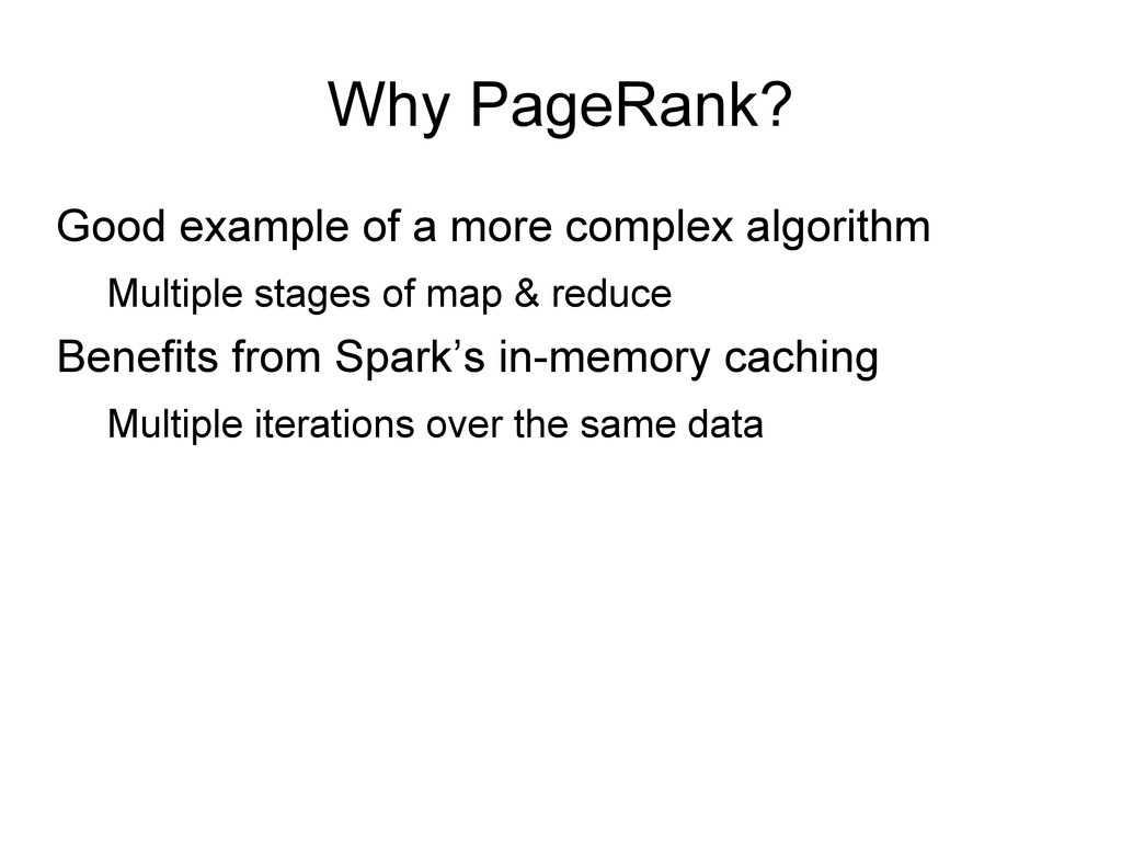 Why PageRank? Good example of a more complex al...