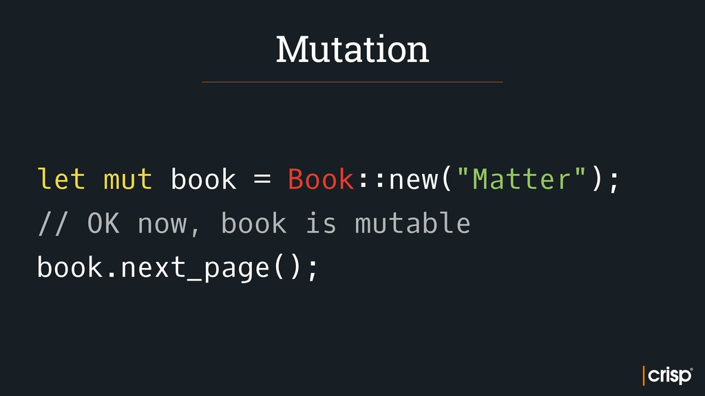 "let mut book = Book::new(""Matter""); // OK now, ..."