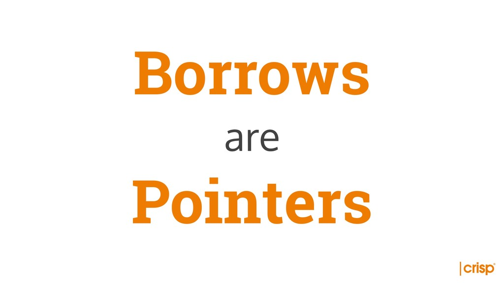 Borrows are Pointers