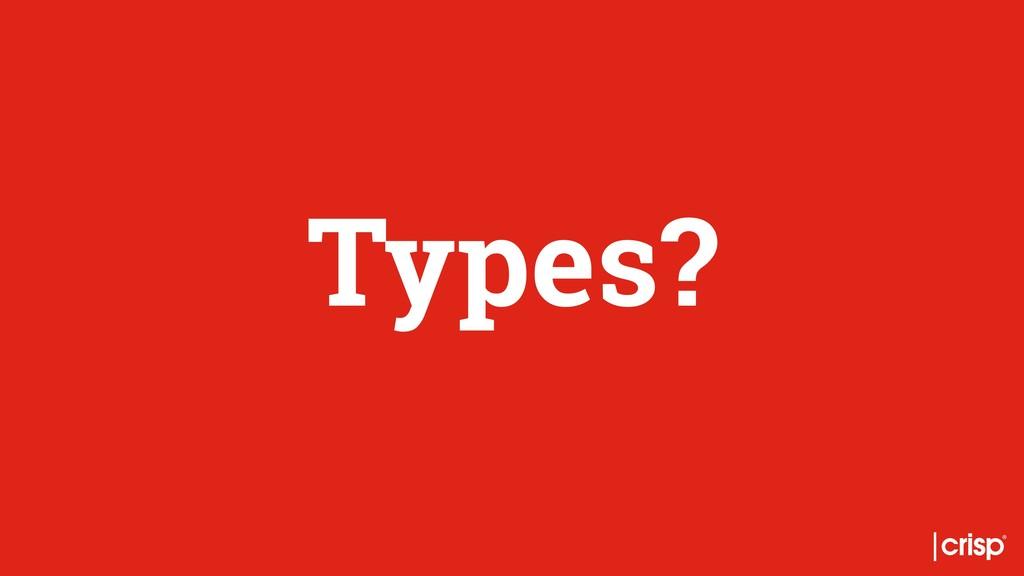 Types?
