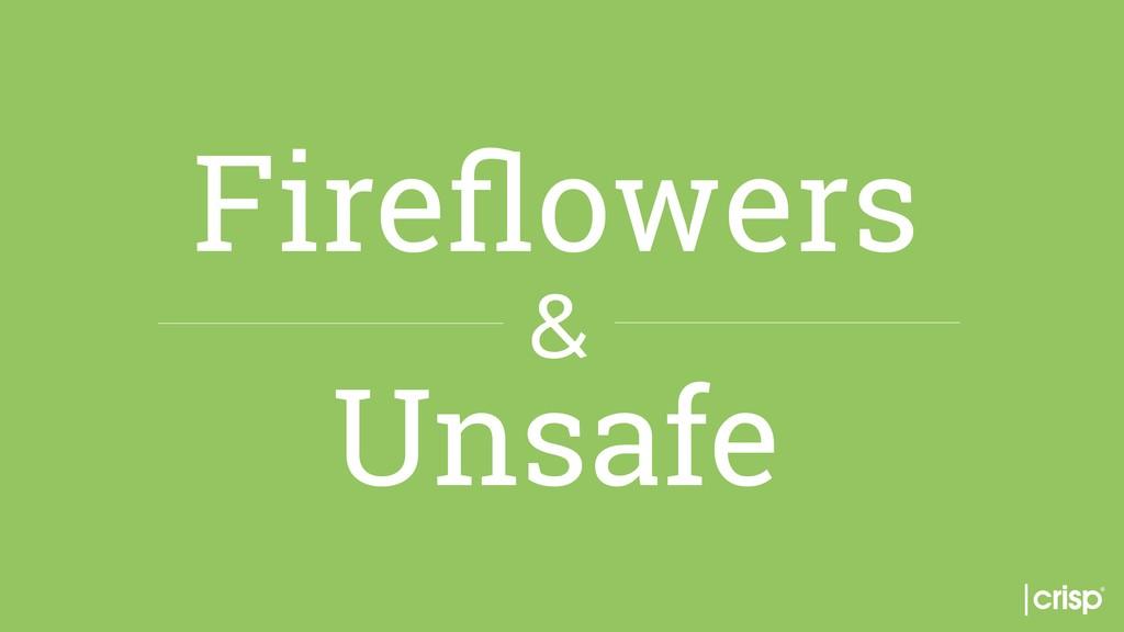 Fireflowers & Unsafe
