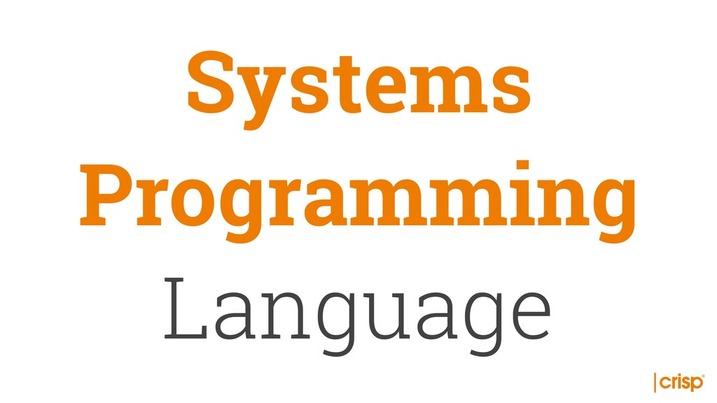 Systems Programming Language