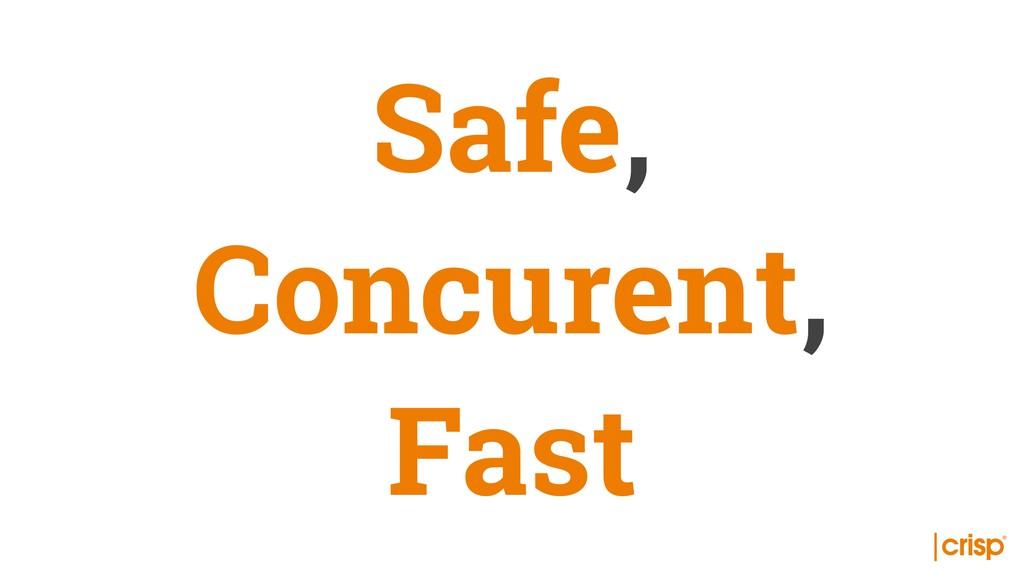 Safe, Concurent, Fast