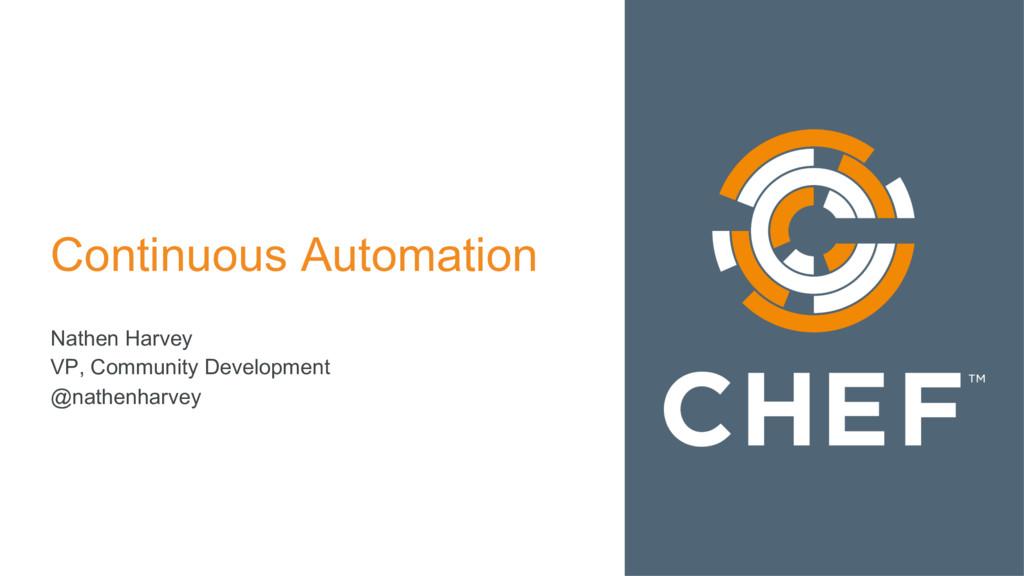 Continuous Automation Nathen Harvey VP, Communi...