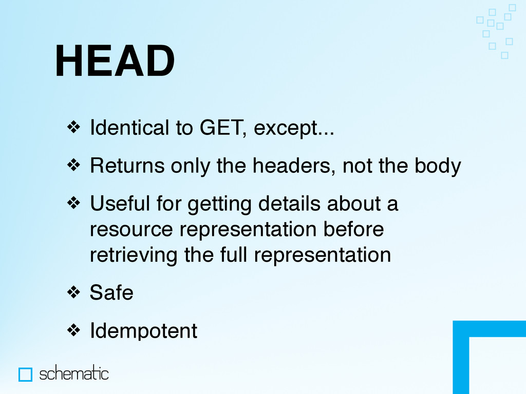HEAD ❖ Identical to GET, except... ❖ Returns on...