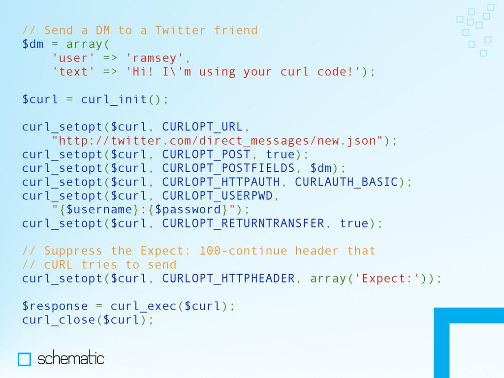// Send a DM to a Twitter friend $dm = array( '...