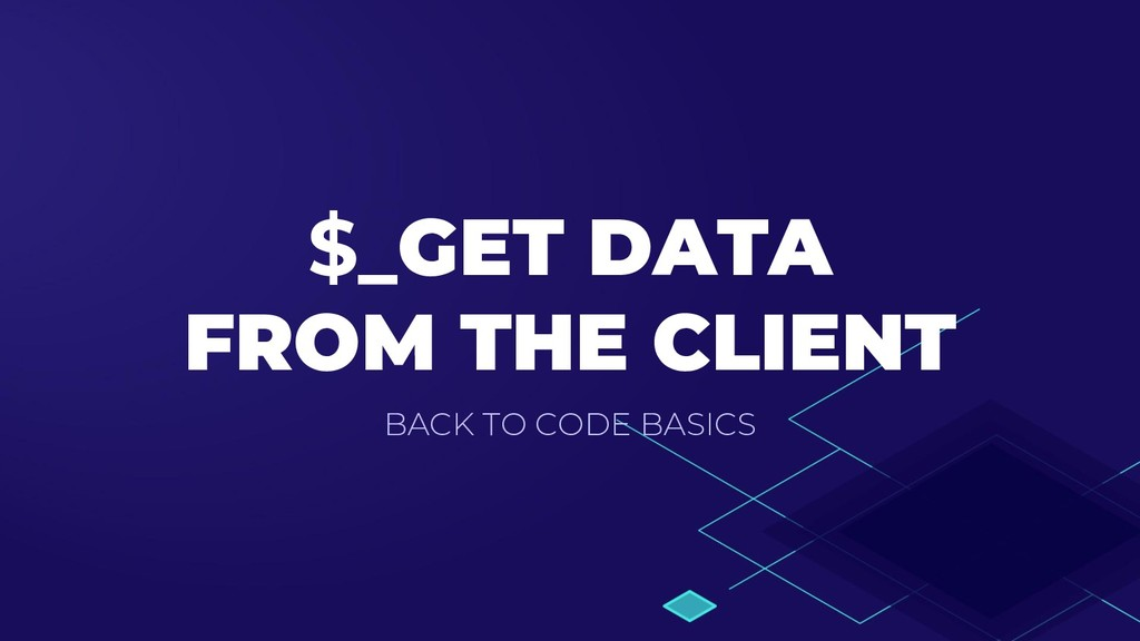 $_GET DATA FROM THE CLIENT BACK TO CODE BASICS