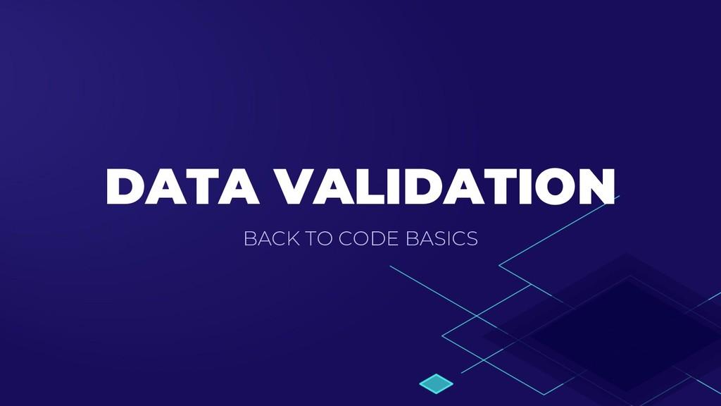 DATA VALIDATION BACK TO CODE BASICS