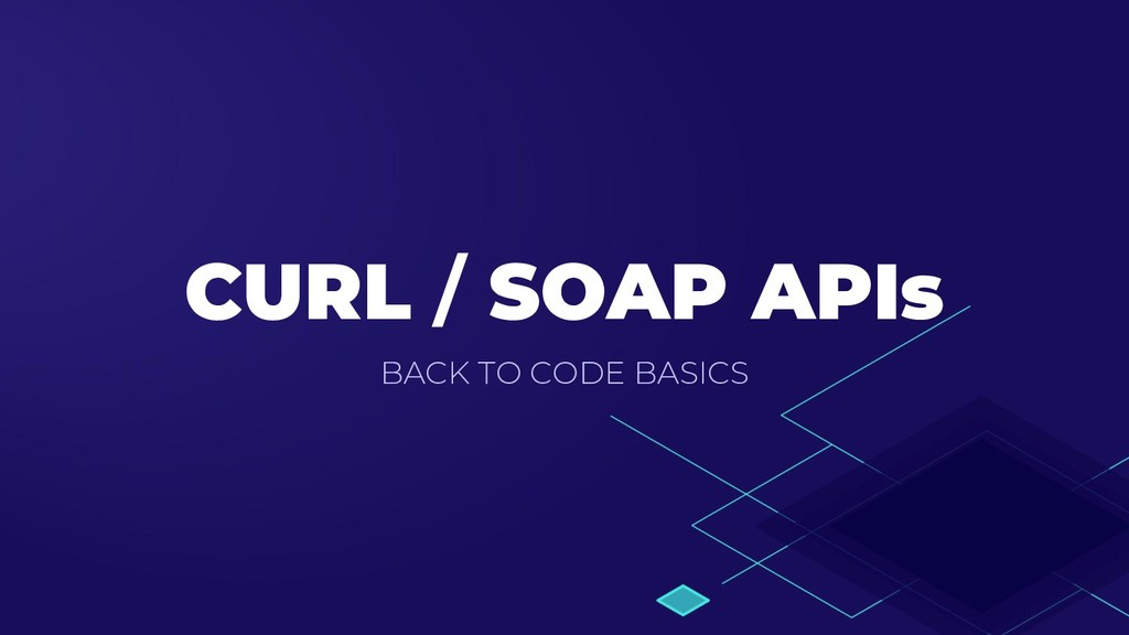 CURL / SOAP APIs BACK TO CODE BASICS