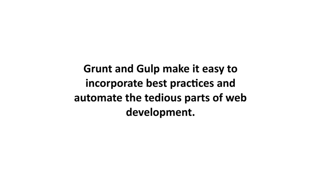 Grunt and Gulp make it easy to incorporate best...