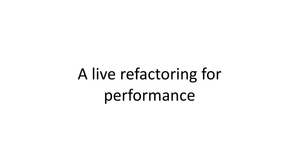 A live refactoring for performance