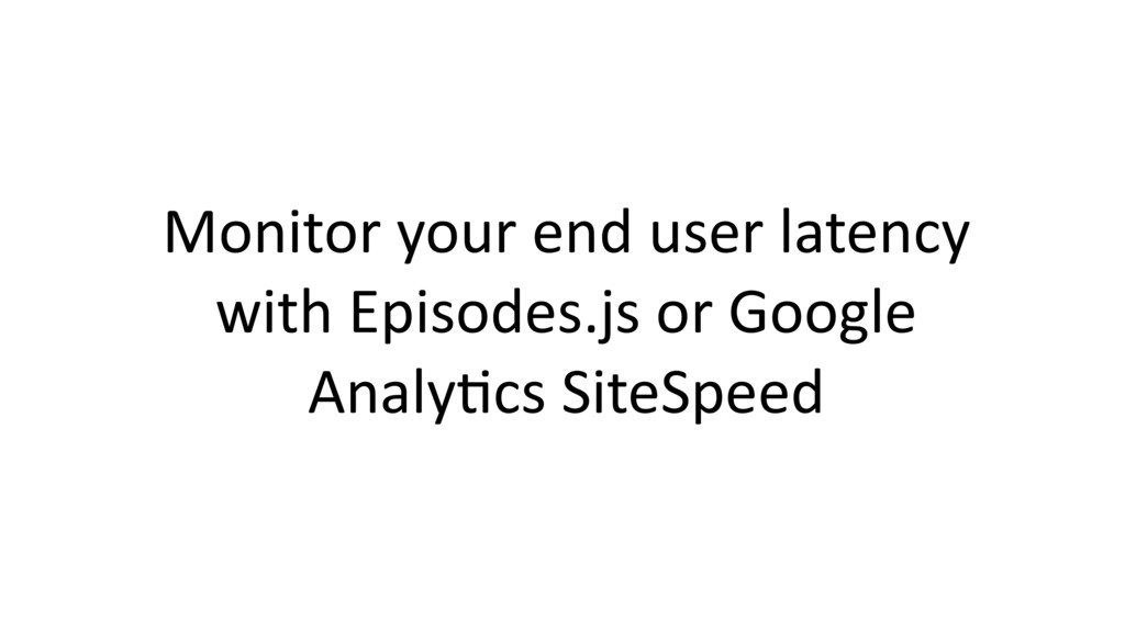 Monitor your end user latency with Episodes.js ...