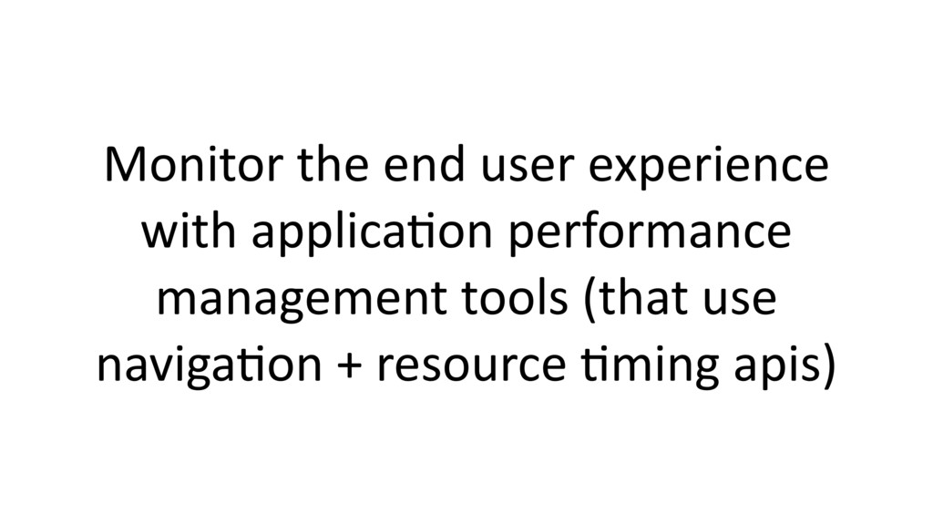 Monitor the end user experience with applica$on...