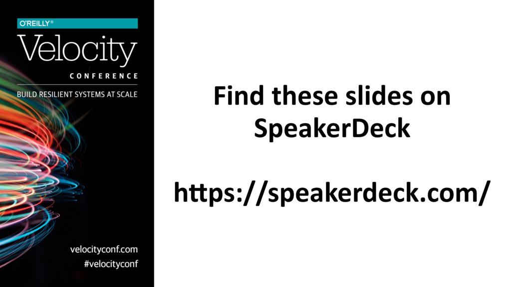 Find these slides on SpeakerDeck h6ps://speake...