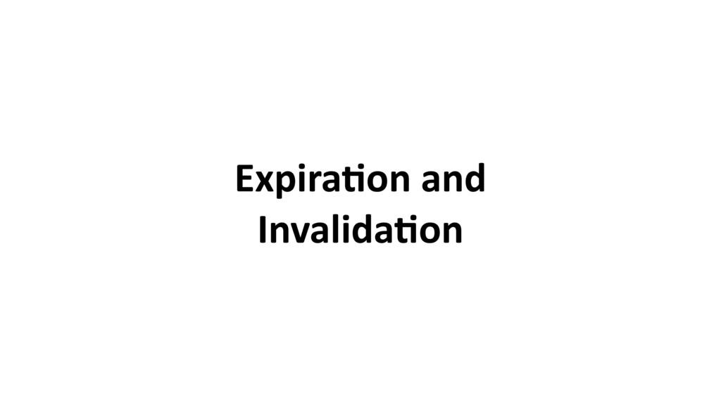 Expira0on and Invalida0on