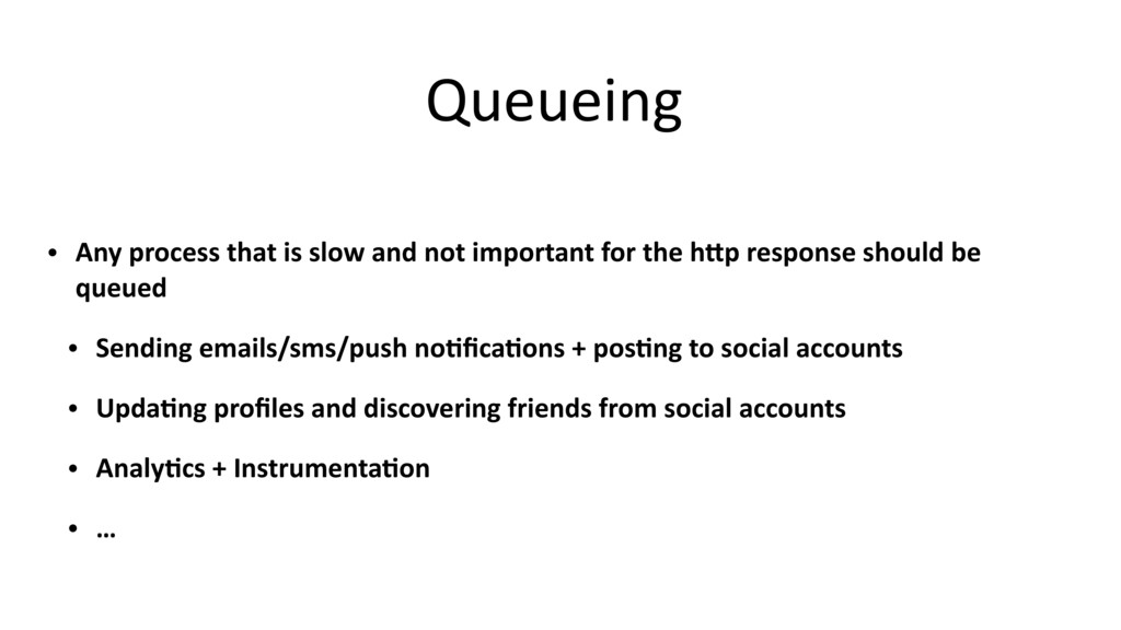 Queueing • Any process that is slow and not imp...