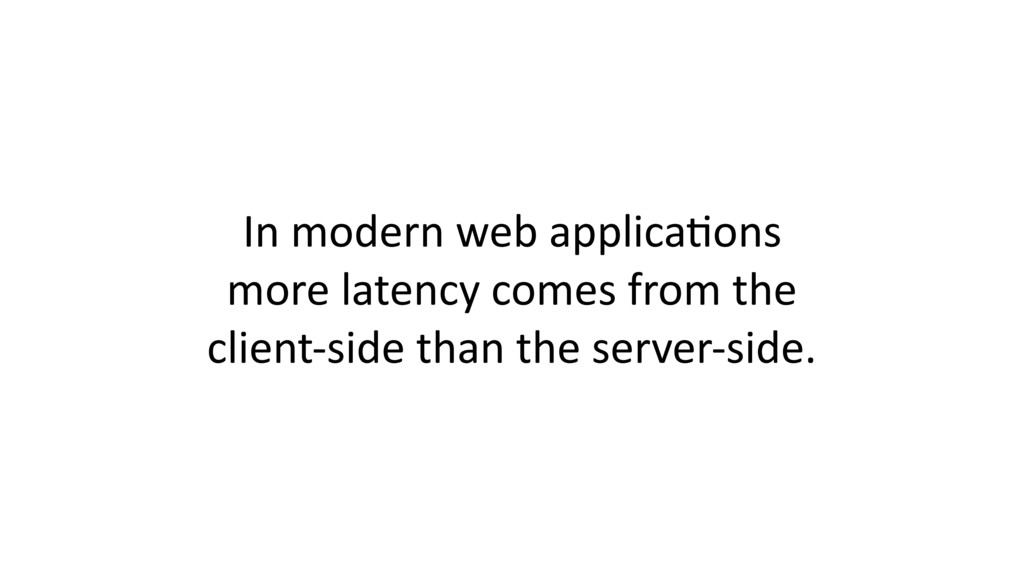 In modern web applica$ons more latency comes fr...