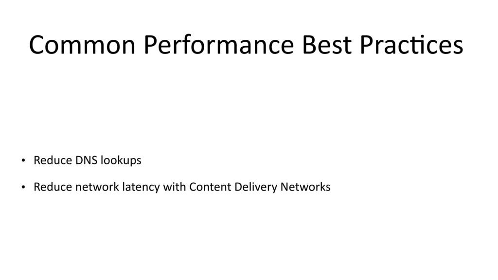 Common Performance Best Prac$ces • Reduce DNS l...