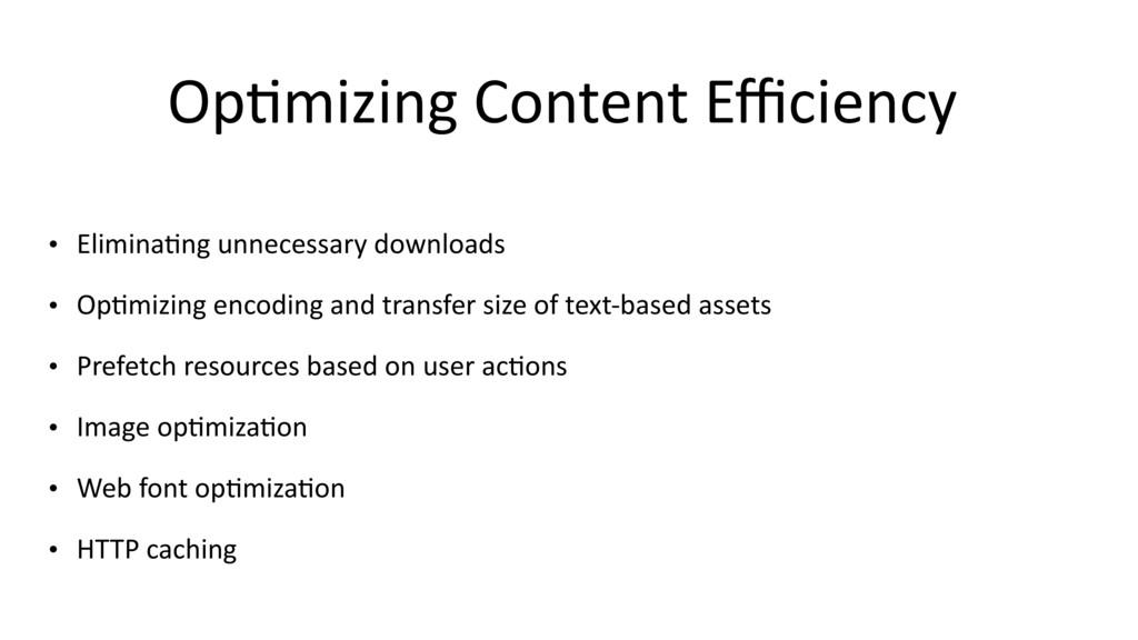 Op$mizing Content Efficiency • Elimina$ng unneces...