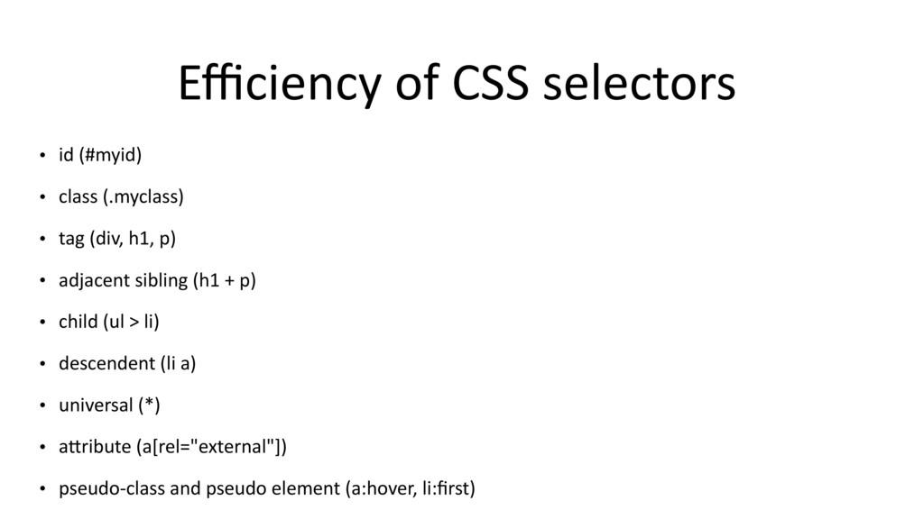 Efficiency of CSS selectors • id (#myid) • class ...