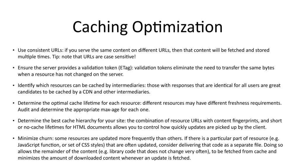 Caching Op$miza$on • Use consistent URLs: if yo...