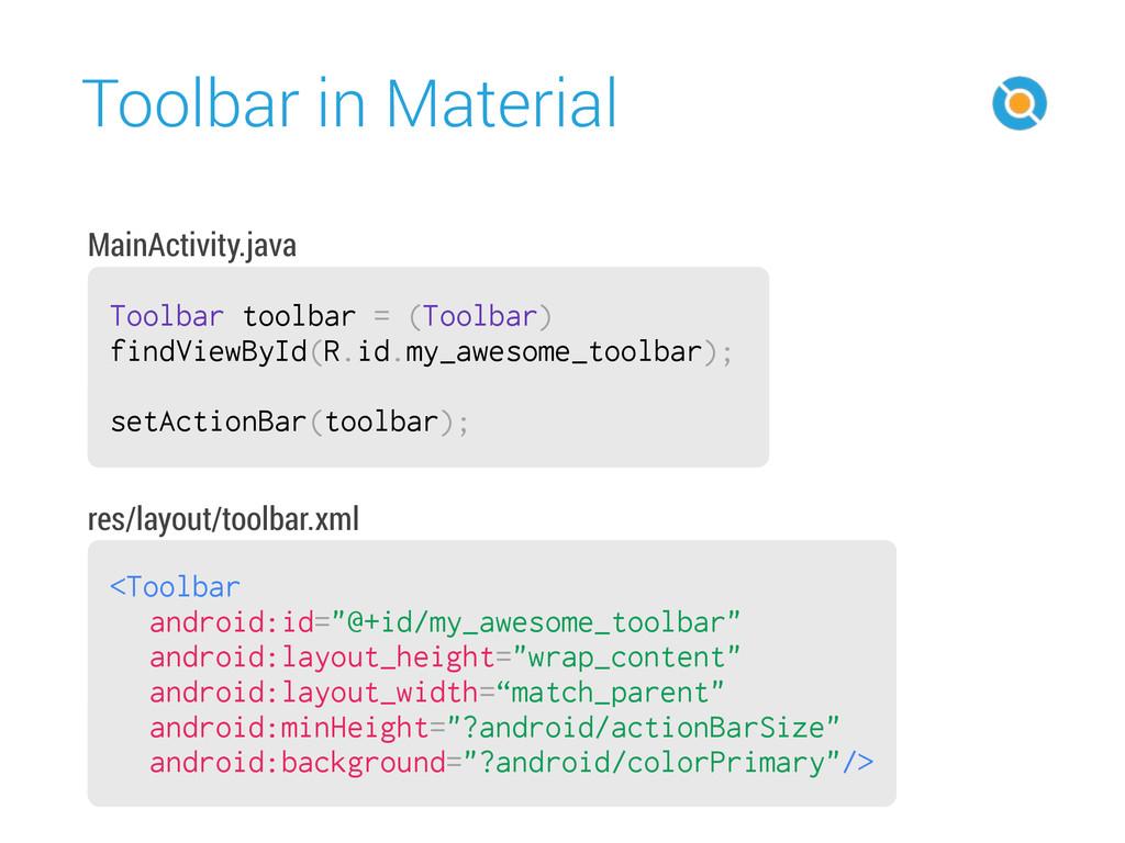 Toolbar in Material 29 Toolbar toolbar = (Toolb...