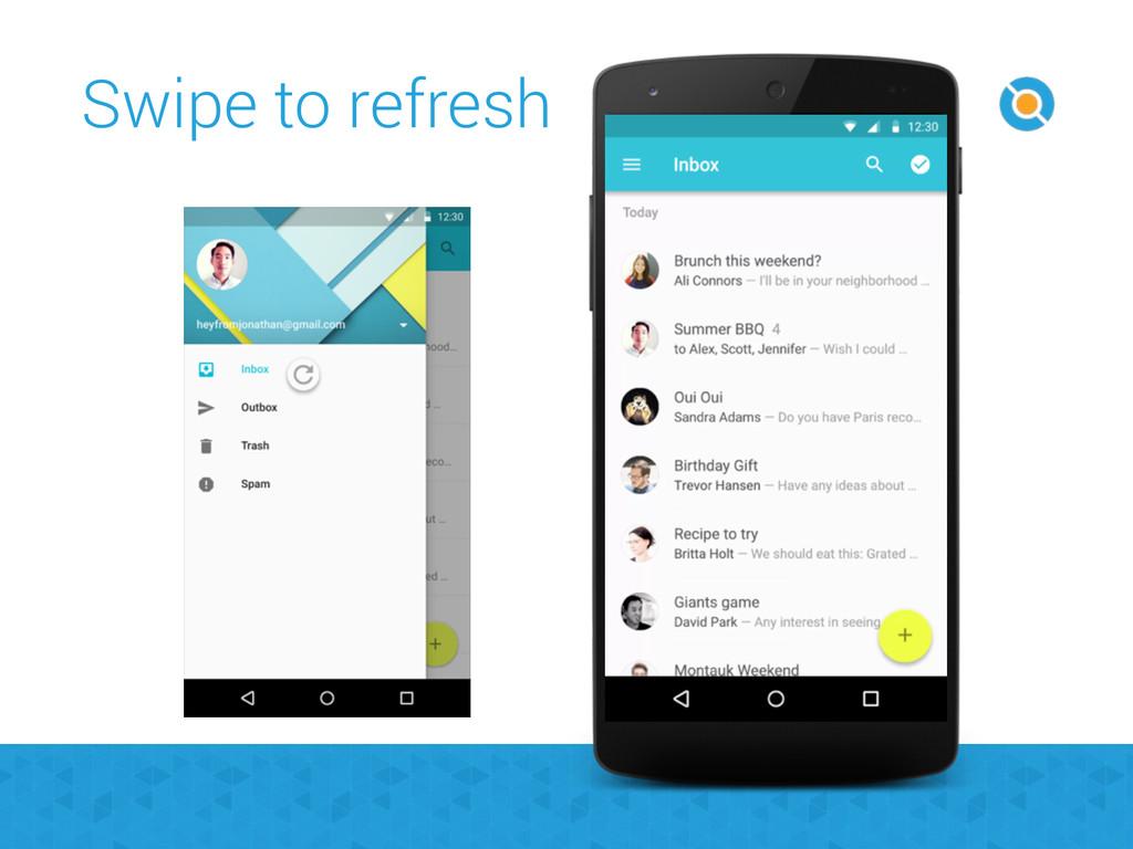 Swipe to refresh