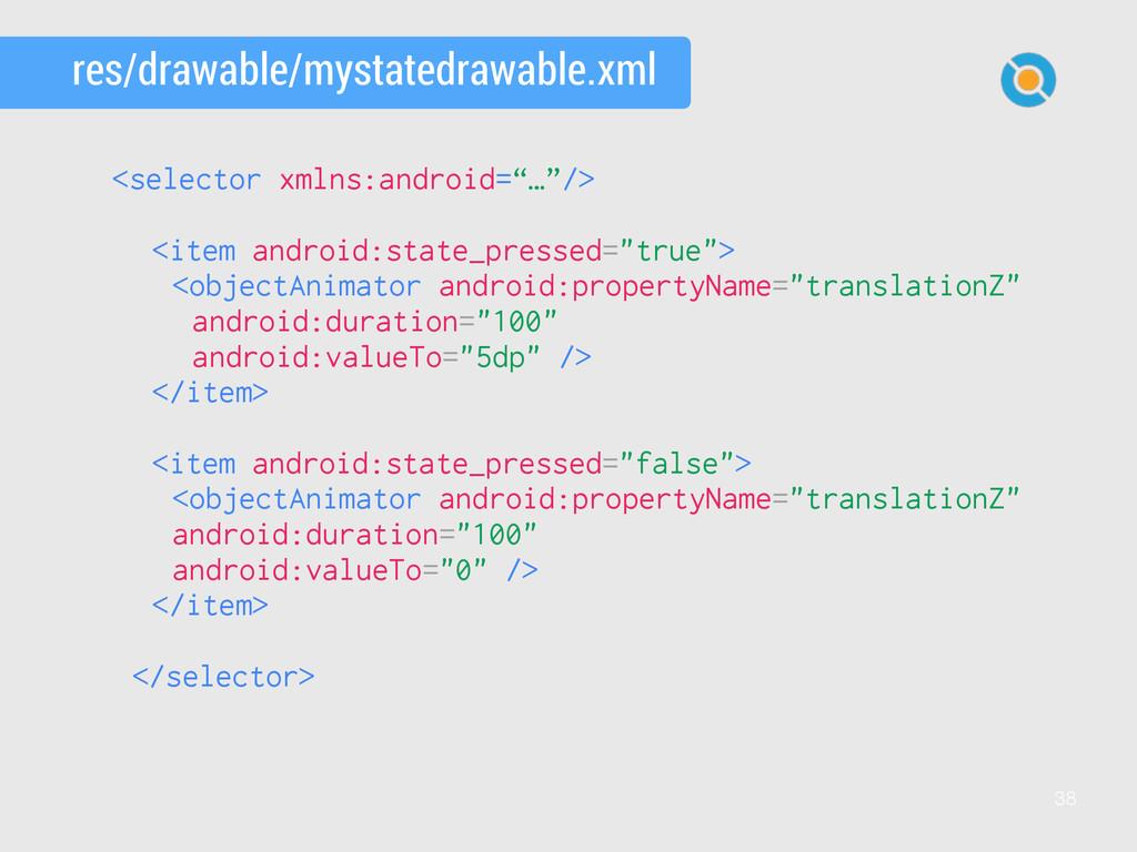 38 res/drawable/mystatedrawable.xml <selector x...