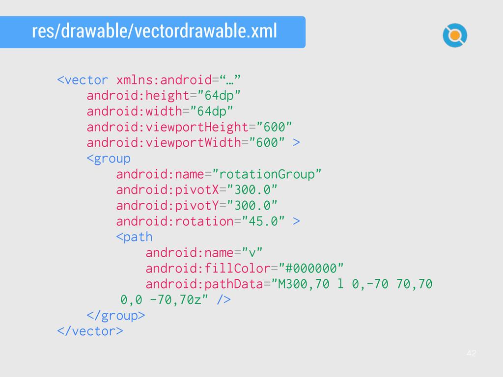 42 res/drawable/vectordrawable.xml <vector xmln...