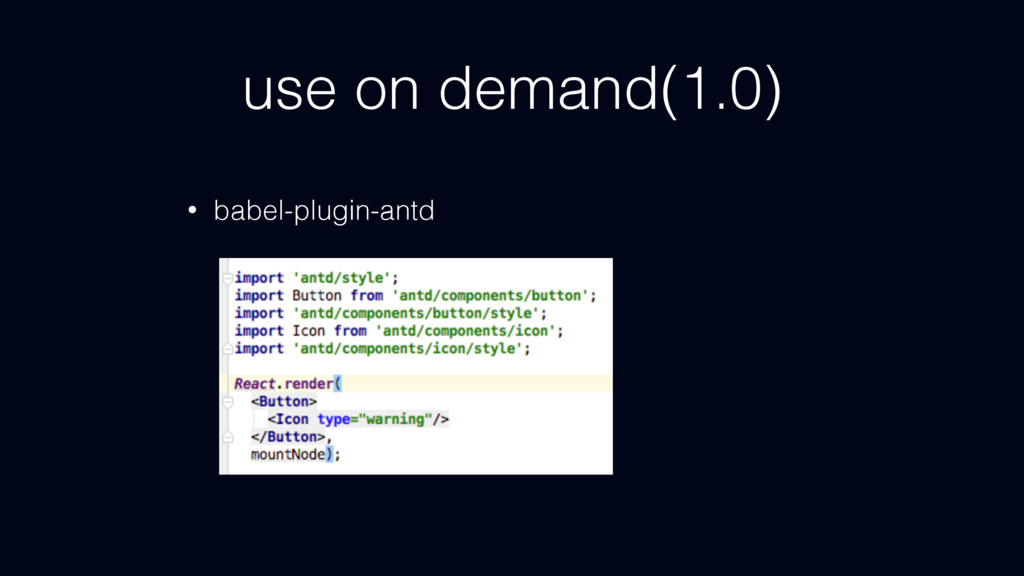 use on demand(1.0) • babel-plugin-antd