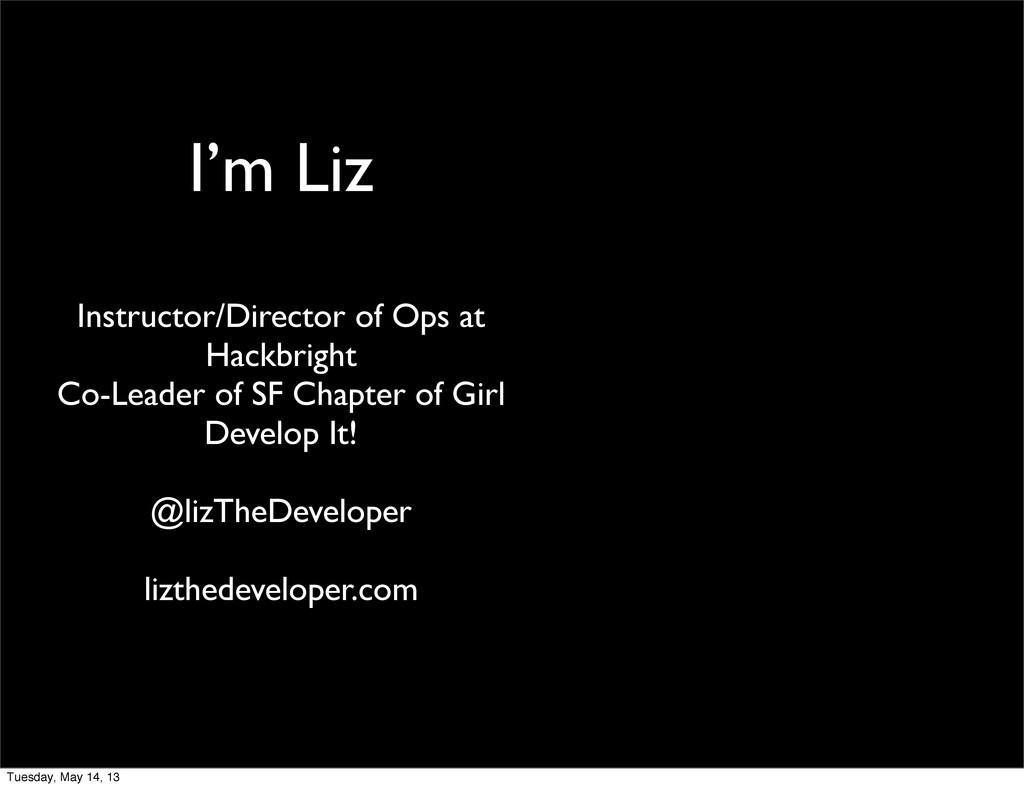 I'm Liz Instructor/Director of Ops at Hackbrigh...