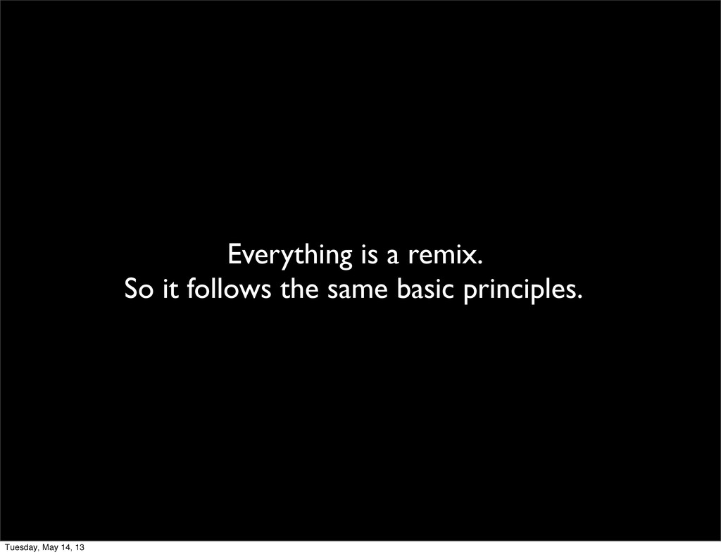 Everything is a remix. So it follows the same b...