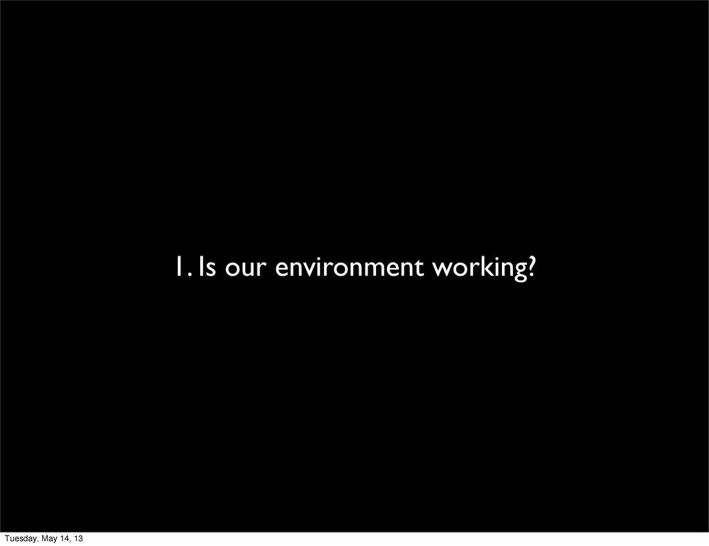 1. Is our environment working? Tuesday, May 14,...