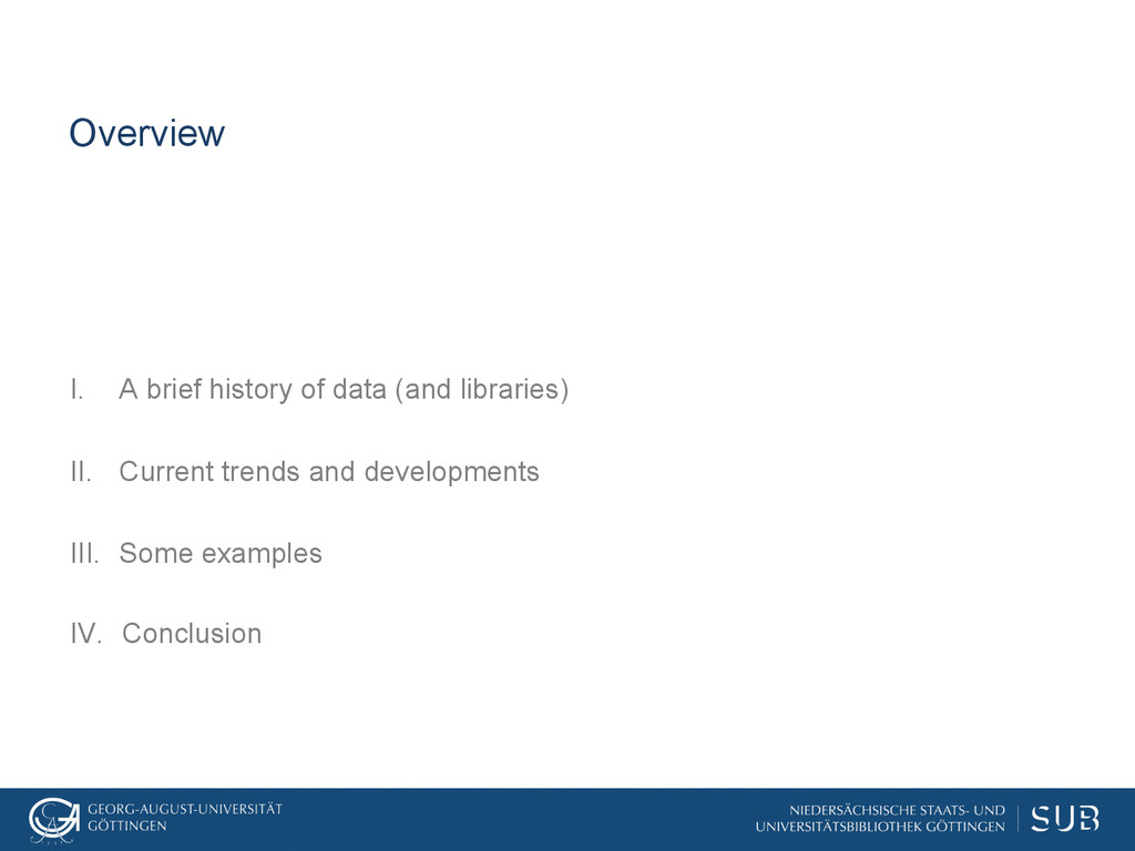 Overview I. A brief history of data (and libra...