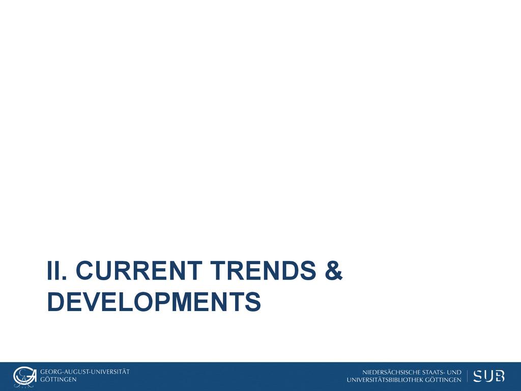II. CURRENT TRENDS & DEVELOPMENTS