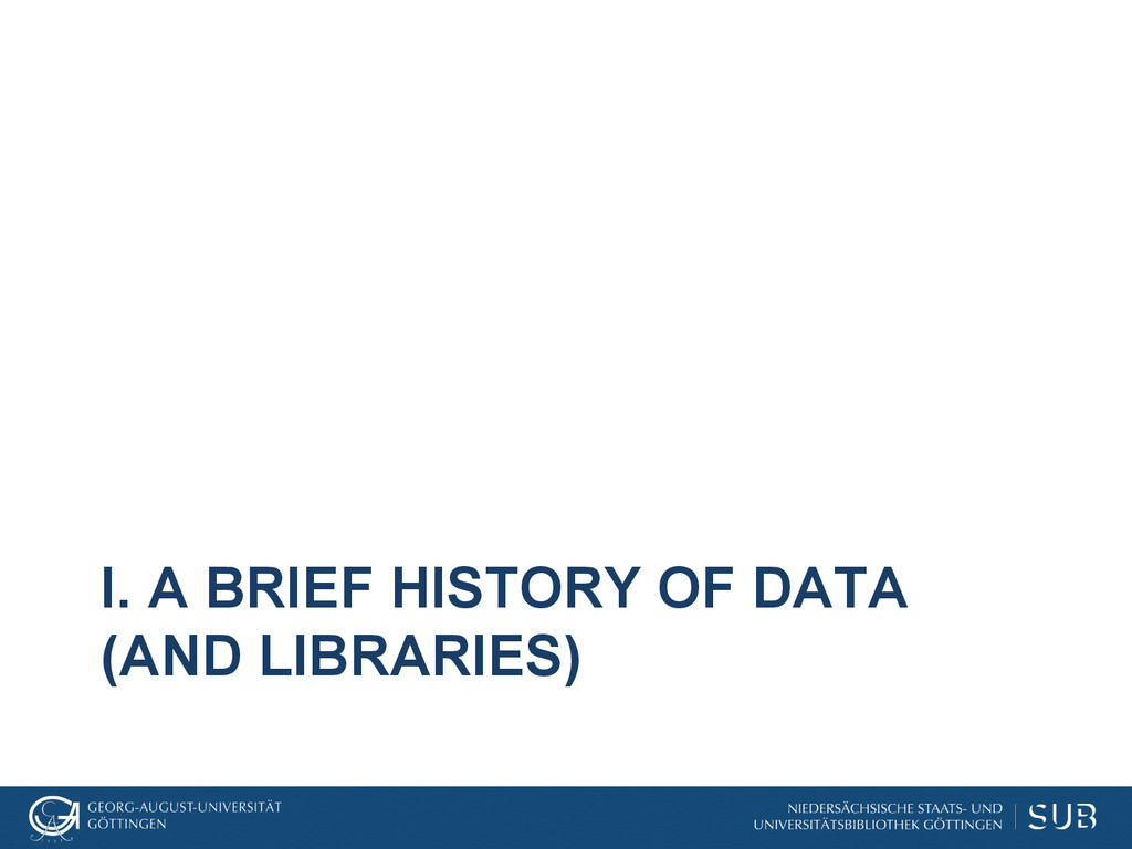 I. A BRIEF HISTORY OF DATA (AND LIBRARIES)