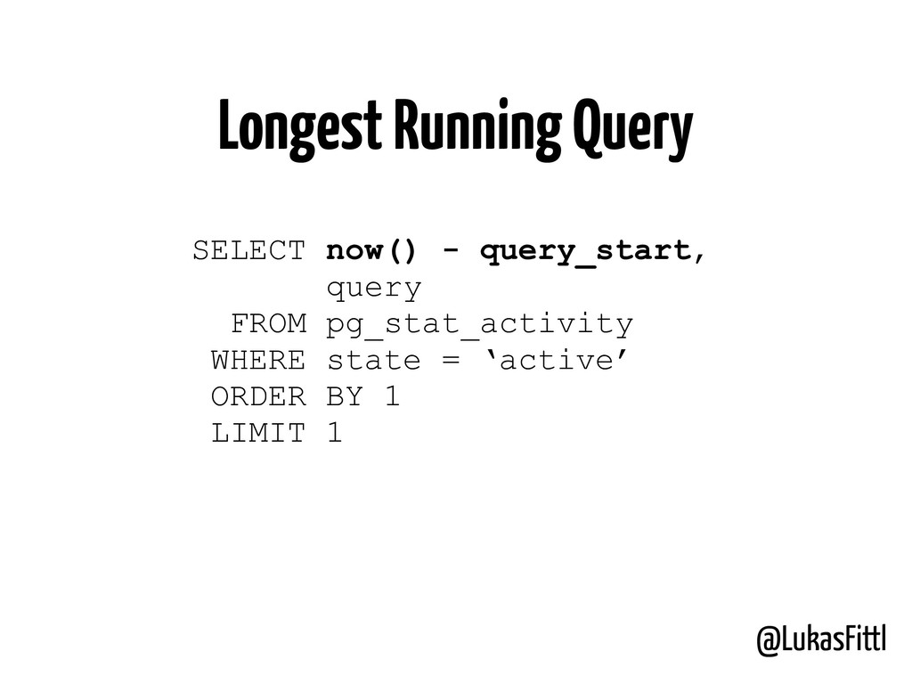 @LukasFittl Longest Running Query SELECT now() ...