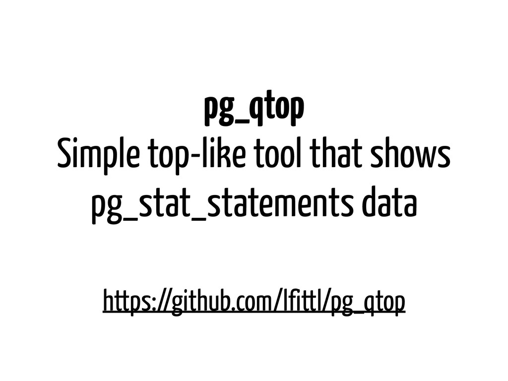 pg_qtop Simple top-like tool that shows pg_stat...
