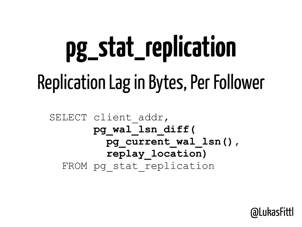 @LukasFittl pg_stat_replication SELECT client_a...
