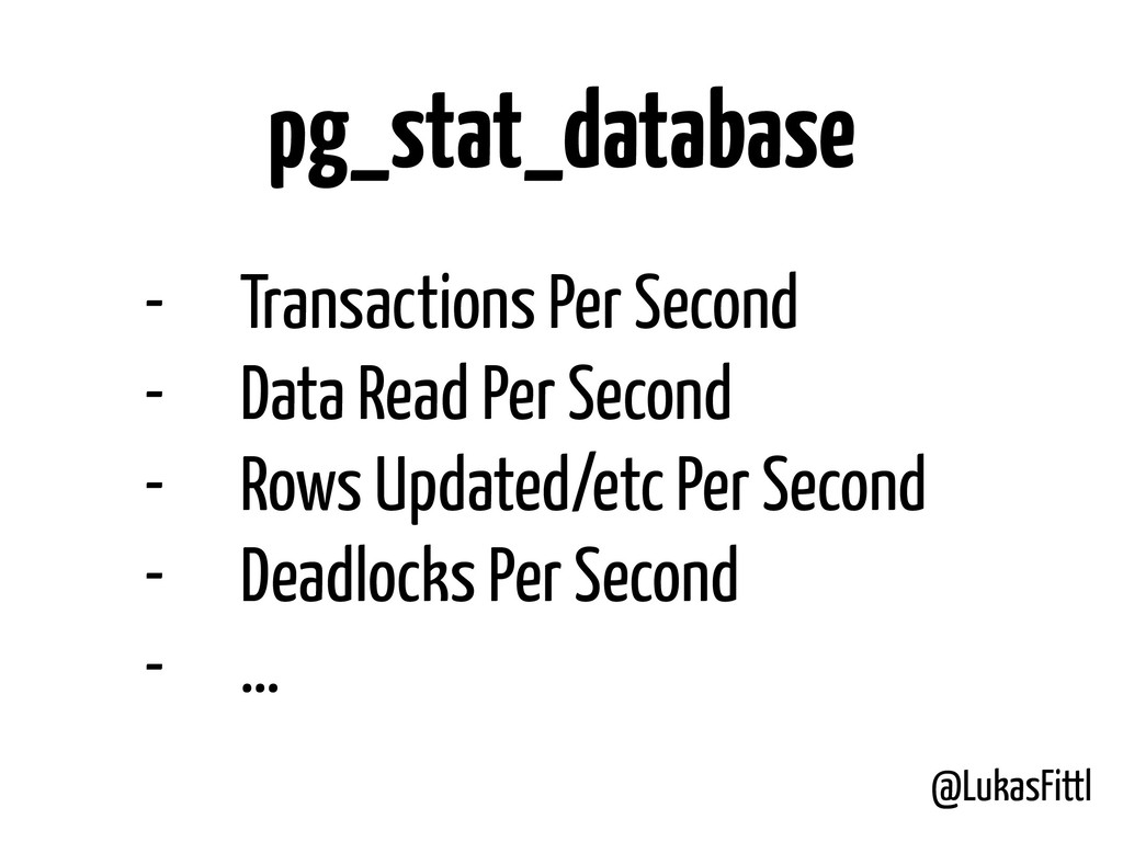 @LukasFittl pg_stat_database - Transactions Per...