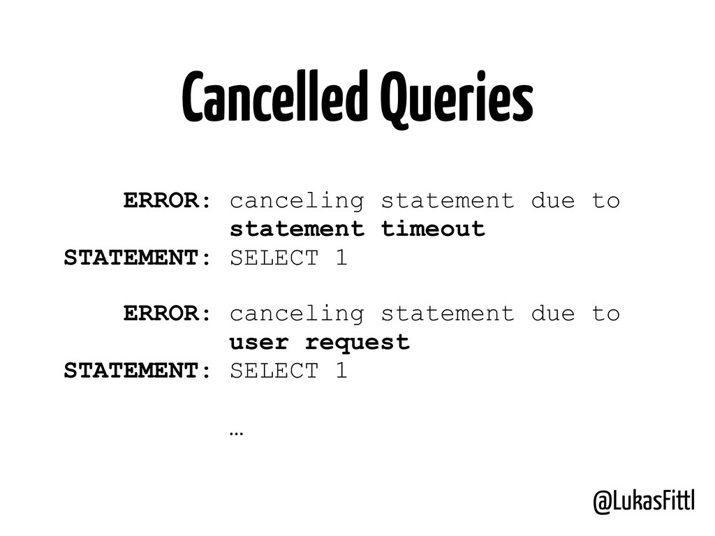 @LukasFittl Cancelled Queries ERROR: canceling ...